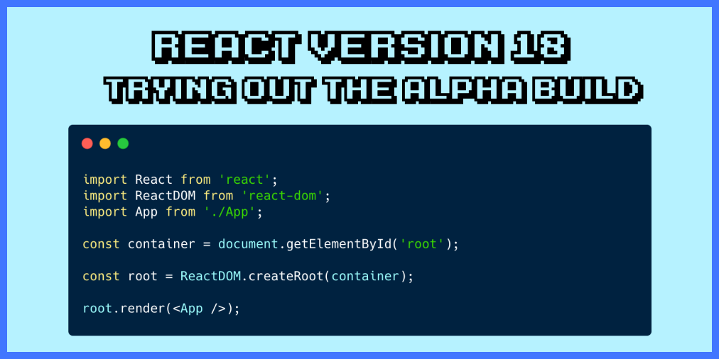 Trying Out React 18 Alpha Release
