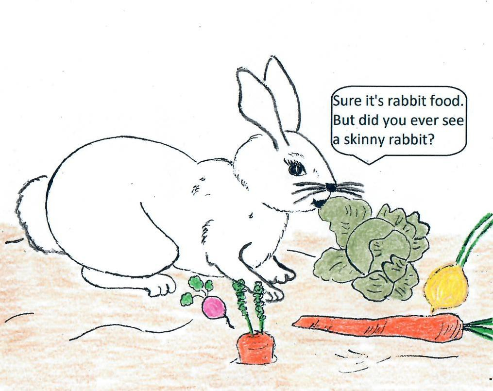 Sure it's rabbit food. But did you ever see a skinny rabbit?