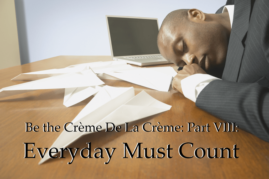 Be the Crème De La Crème: Part VIII: Everyday Must Count