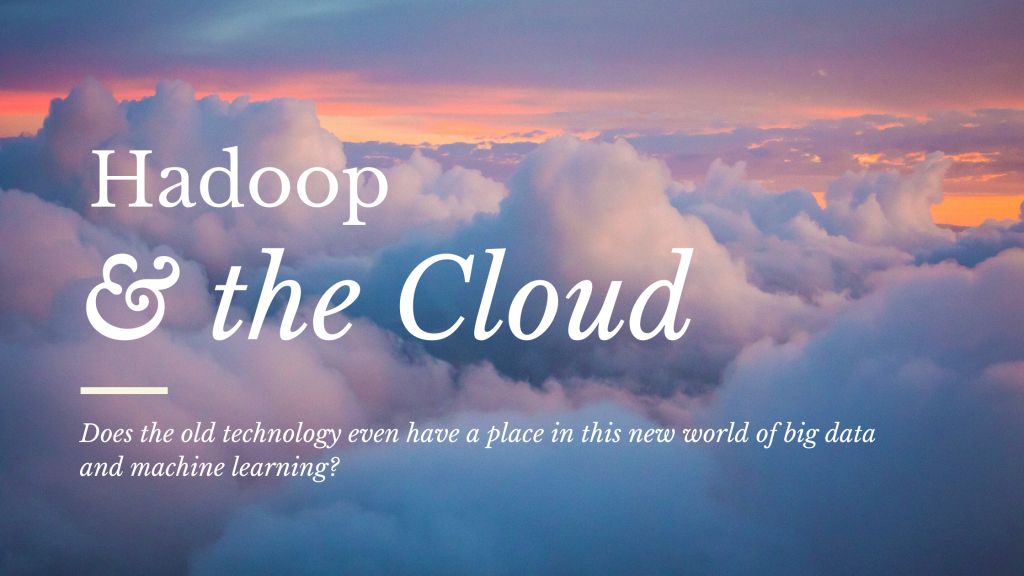 Between Hadoop and the Cloud: Where do we go from here?