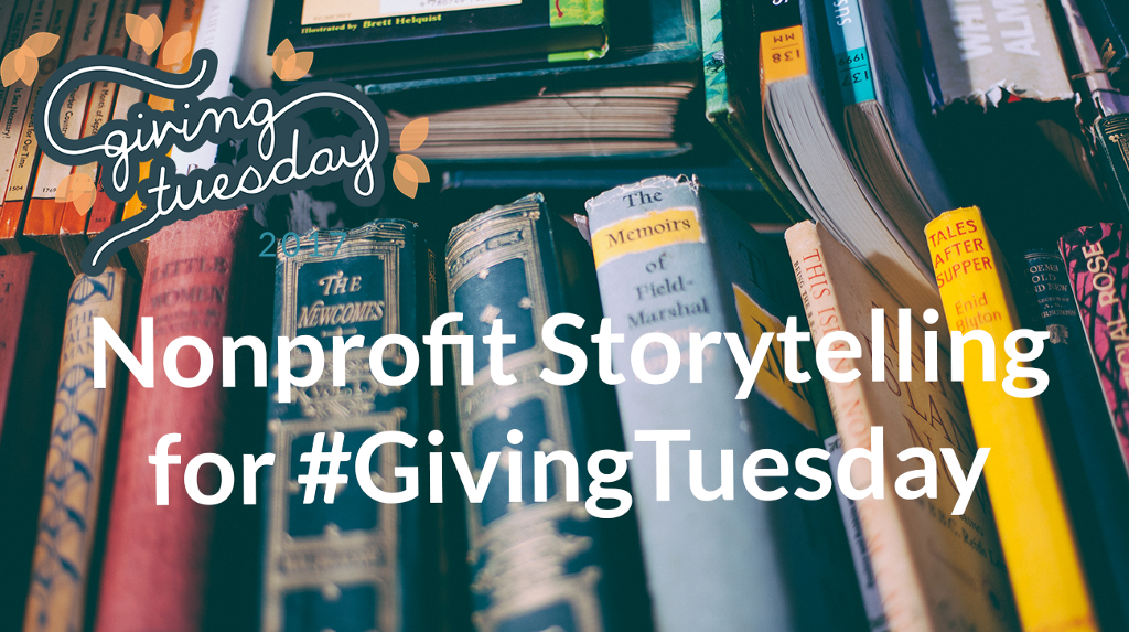 Nonprofit Storytelling for #GivingTuesday