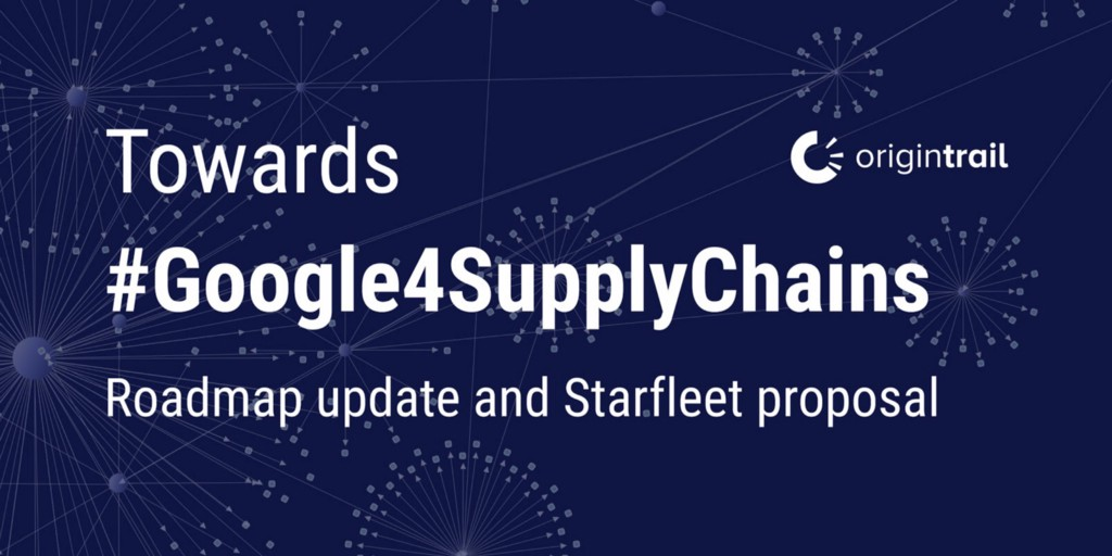 Towards a #Google4SupplyChains: A Roadmap update & the Starfleet proposal