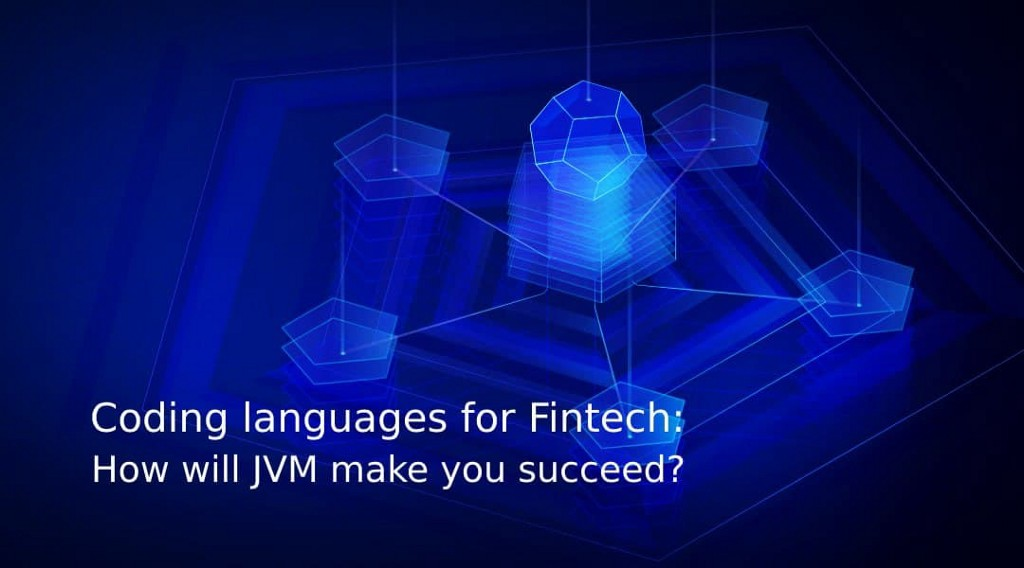 Coding Languages for Fintech: How Will JVM Make You Succeed?