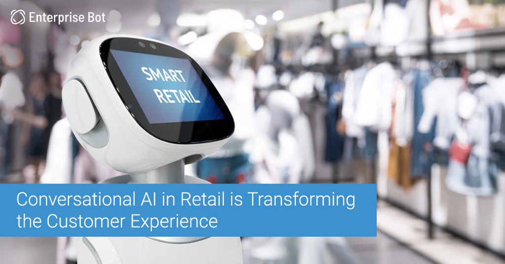 Conversational AI in Retail is Transforming the Customer Experience | Enterprise Bot