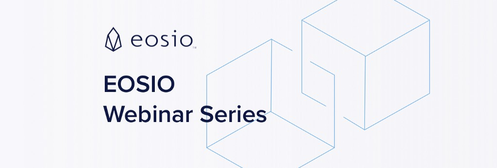 Introducing the EOSIO Webinar Series