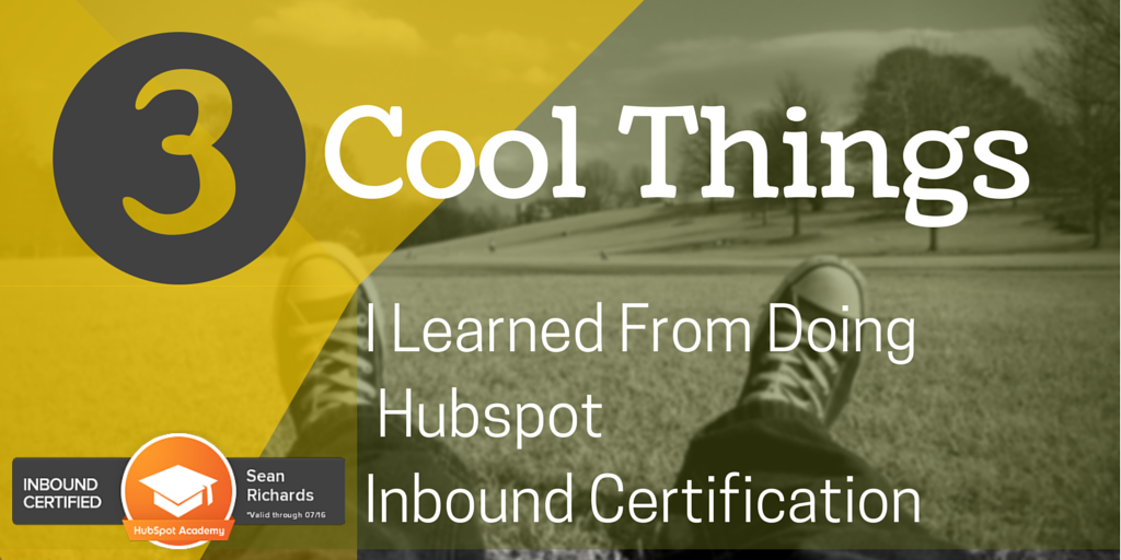 Three Cool Things I Learned From Doing Hubspot Inbound Certification