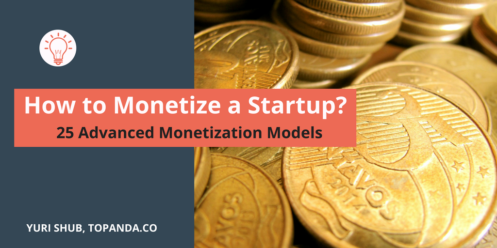 How to monetize your startup? 25 Monetization models