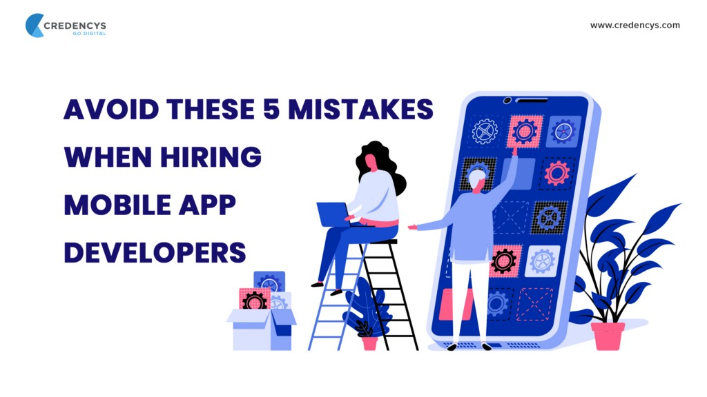 Avoid These 5 Mistakes When Hiring Mobile App Developers