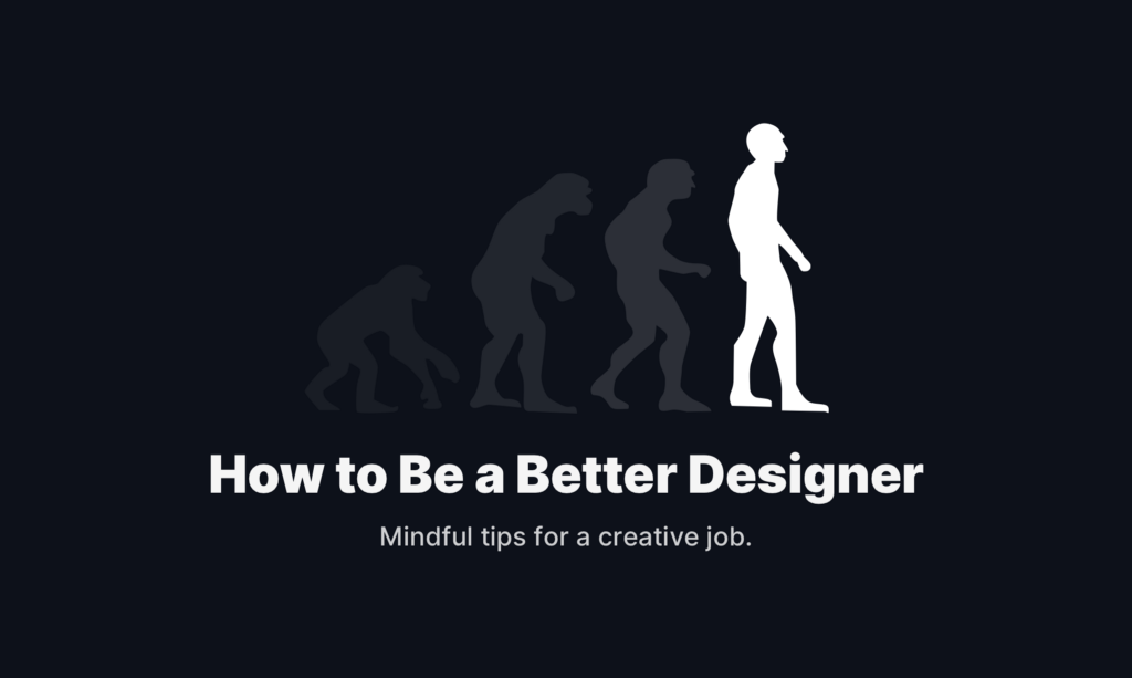 How to Be a Better Designer