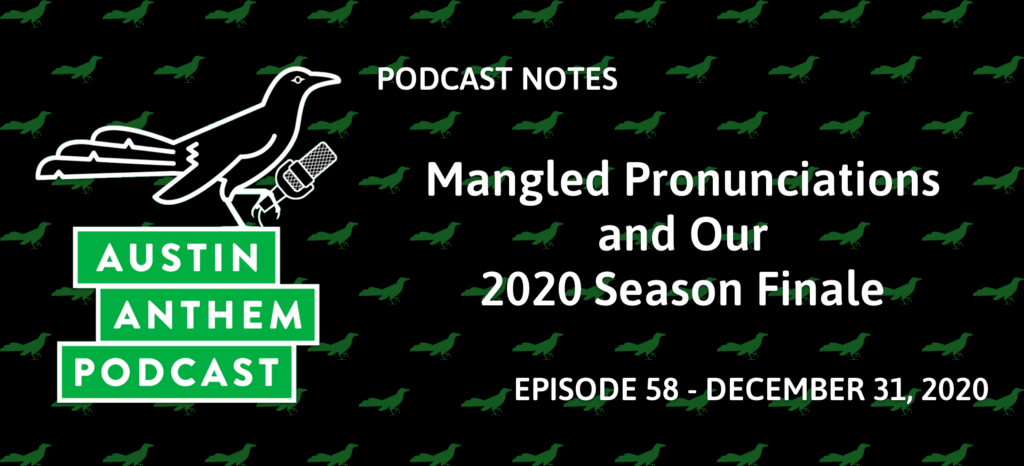 Podcast 58: Mangled Pronunciations and Our 2020 Season Finale