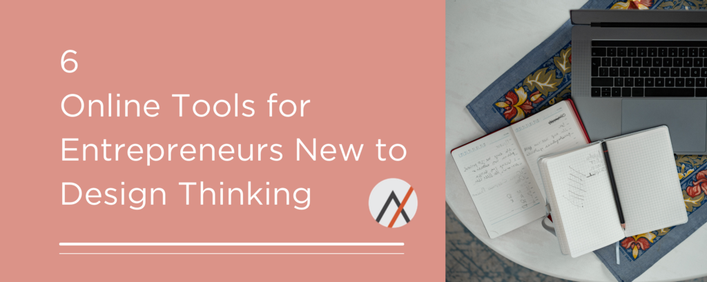 6 Online Tools for Entrepreneurs New to Design Thinking