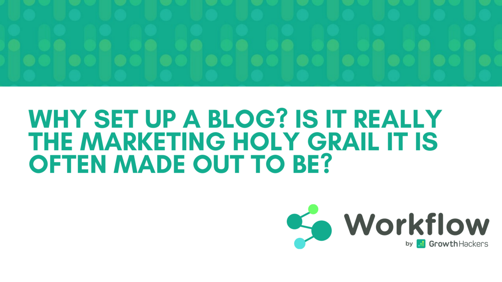 Why set up a blog? Is it really the marketing holy grail it is often made out to be?