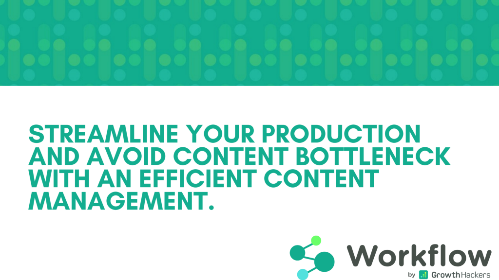 Streamline your production and avoid content bottleneck with an efficient content management.