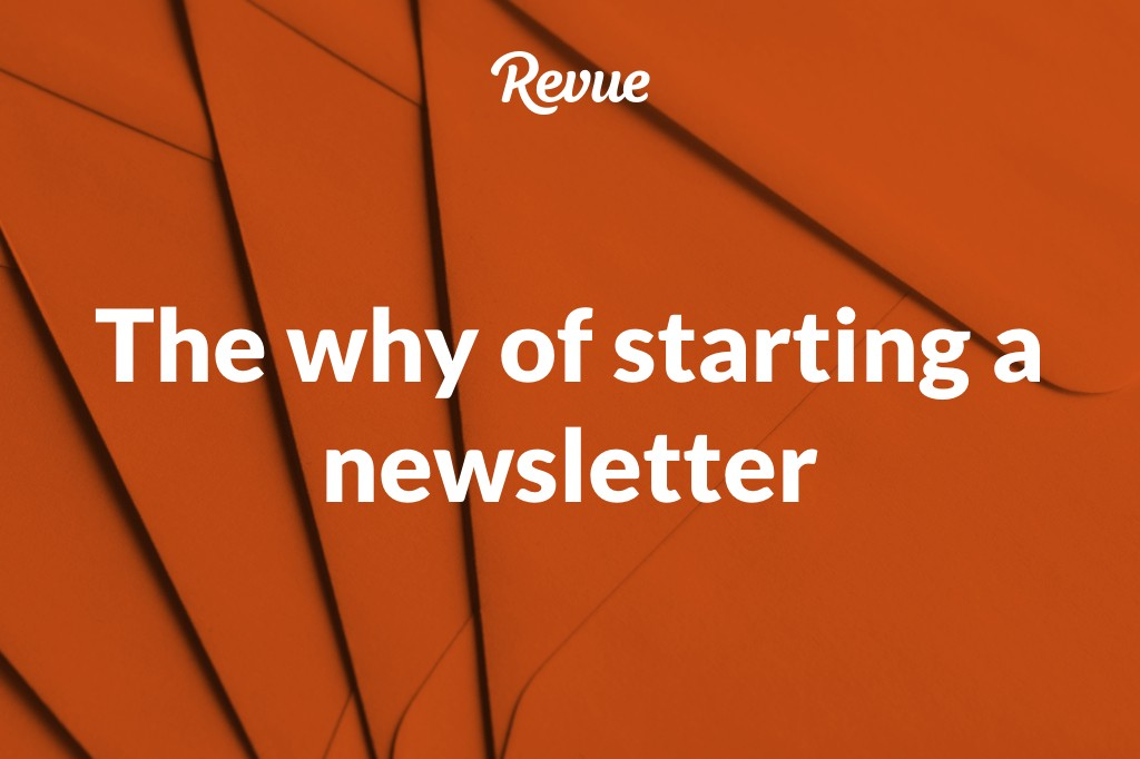 The why of starting a newsletter – Revue