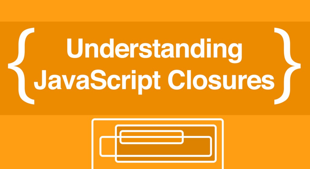 A beginner's guide to understanding JavaScript Closures