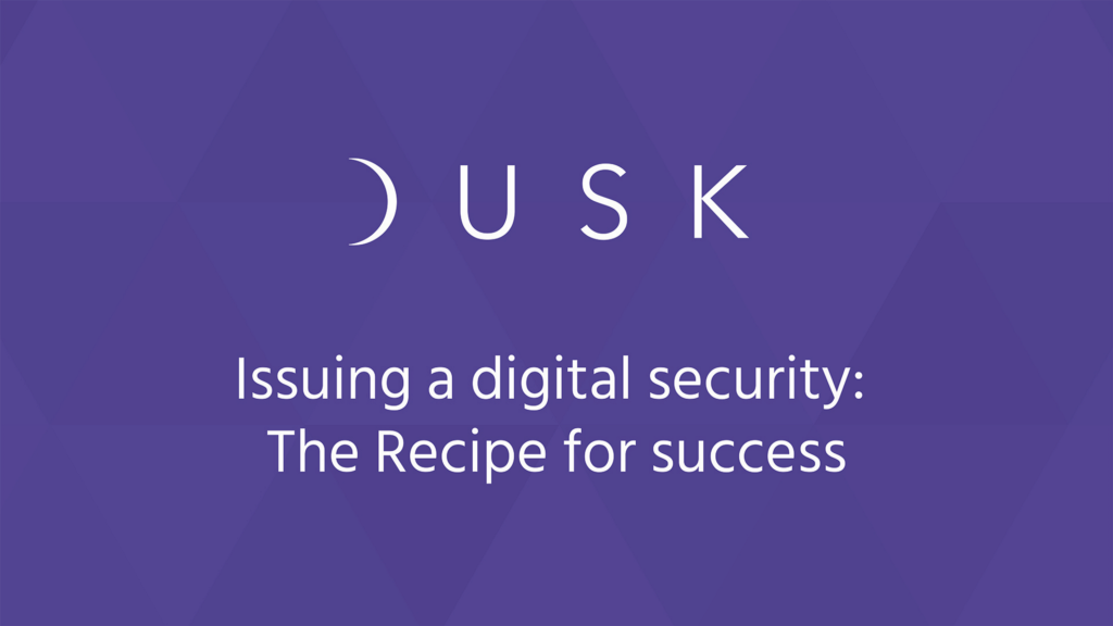 Dusk Network - The Recipe for Success when Issuing a Digital Security