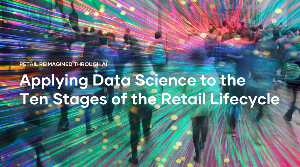 Applying Data Science to the Ten Stages of the Retail Lifecycle