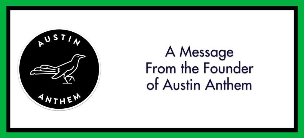 A Message from the Founder of Austin Anthem