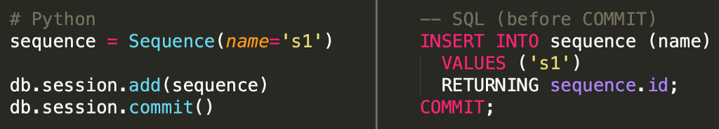 Code: # Python sequence = Sequence(name='s1') db.session.add(sequence) db.session.commit()