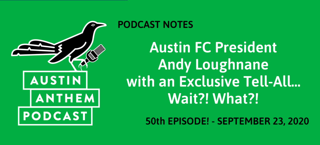 Podcast #50: Austin FC President Andy Loughnane with an Exclusive Tell-All… Wait?! What?!