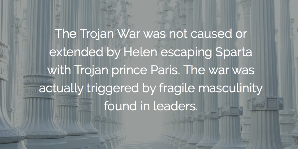 What Caused The Trojan War Fragile Masculinity Of Course The Trojan War Was Not Caused Or Extended By Helen Escaping Sparta With  Trojan Prince Paris The War Was Actually Triggered By Fragile Masculinity  Found In