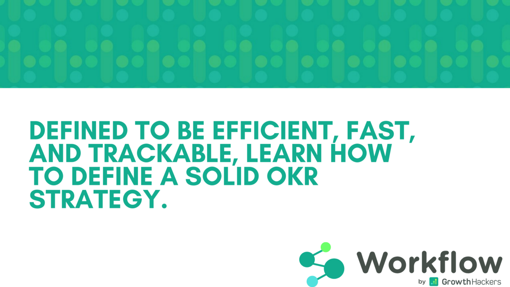 Defined to be efficient, fast, and trackable, learn how to define a solid OKR strategy.