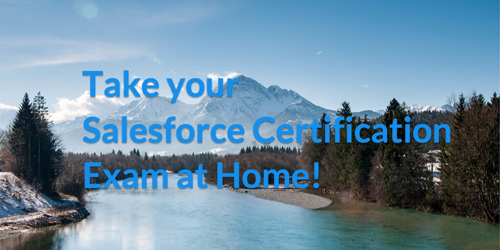 7 Tips For Taking A Salesforce Certification Exam At Home