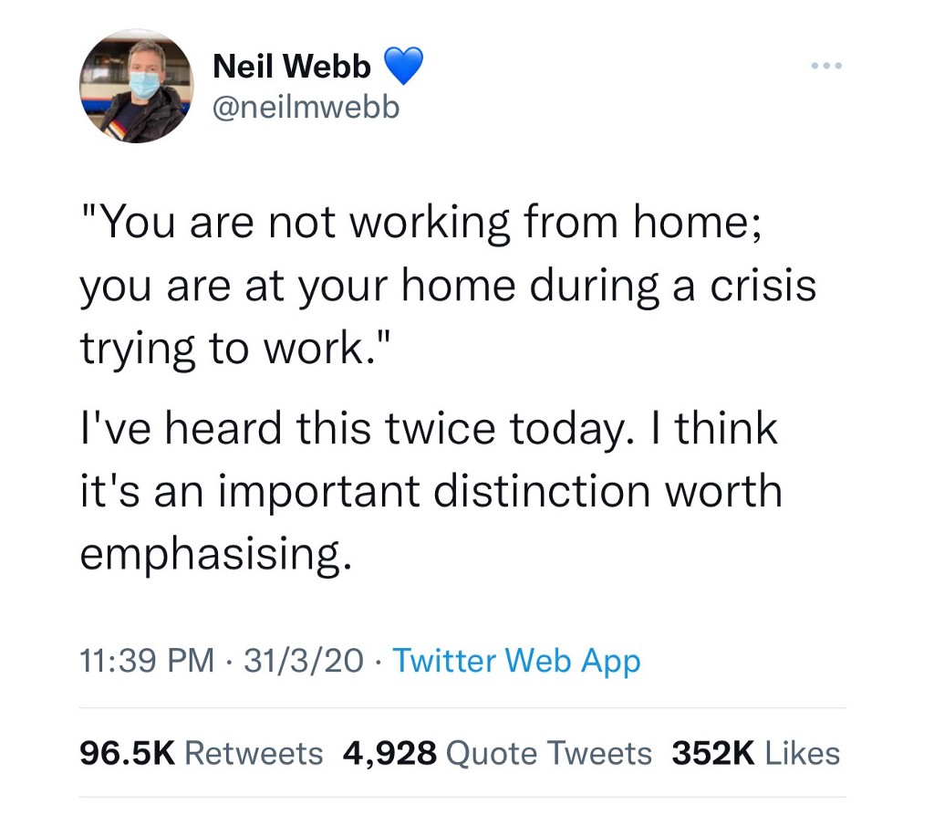 """A tweet from Twitter user Neil Webb saying, """"You are not working from home; you are at your home during a crisis trying to work."""""""