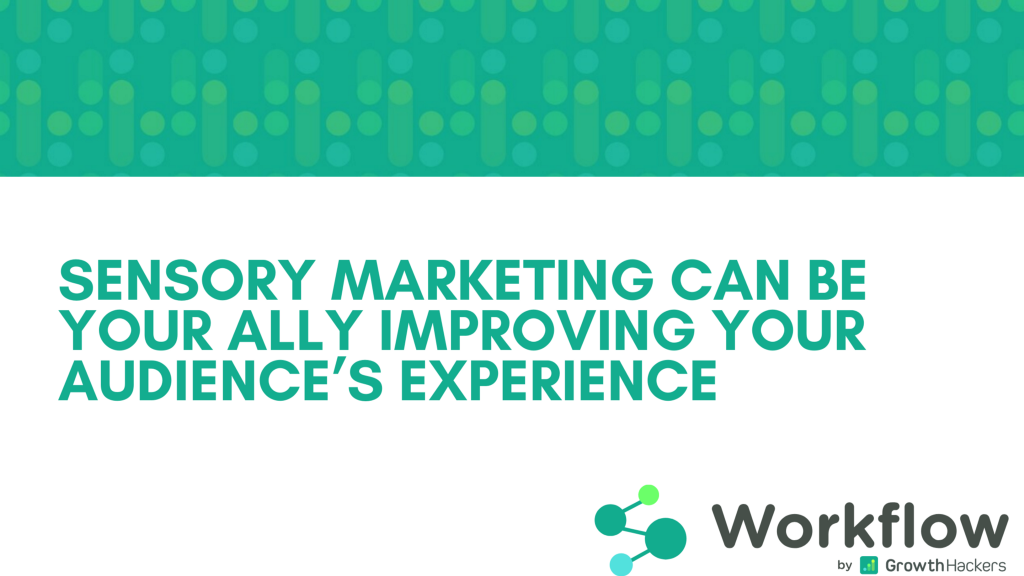 Sensory marketing can be your ally improving your audience's experience.