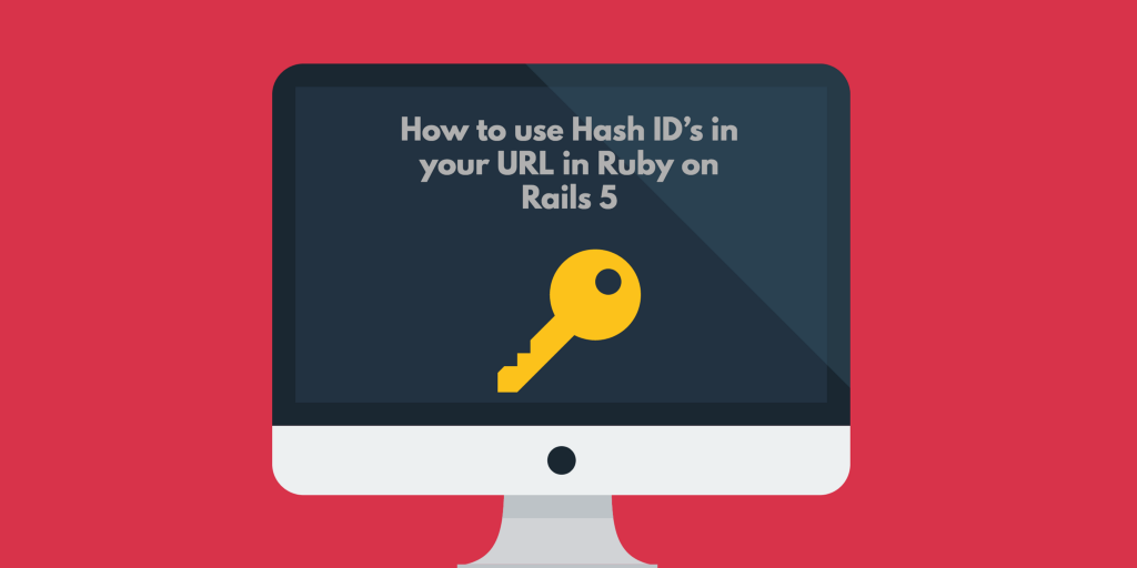 How to use Hash ID's in your URL in Ruby on Rails 5