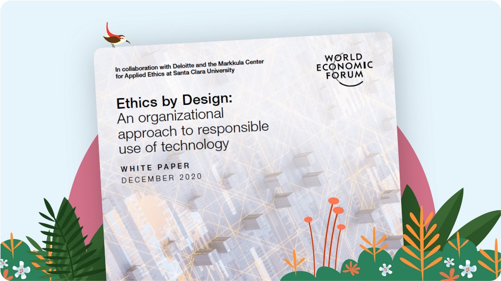 Report cover on illustrated garden background. Report cover reads: Ethics by Design: An organizational approach to responsible use of technology, White Paper December 2020