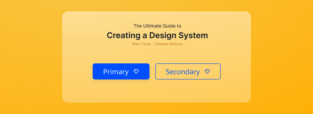 The Ultimate Guide to Creating a Design System — Part Three, Complex Buttons