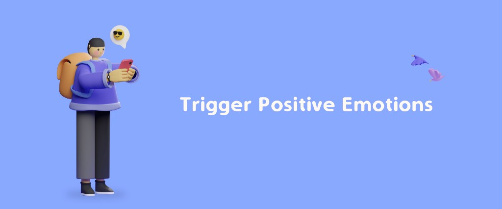 Trigger positive emotions in your audience