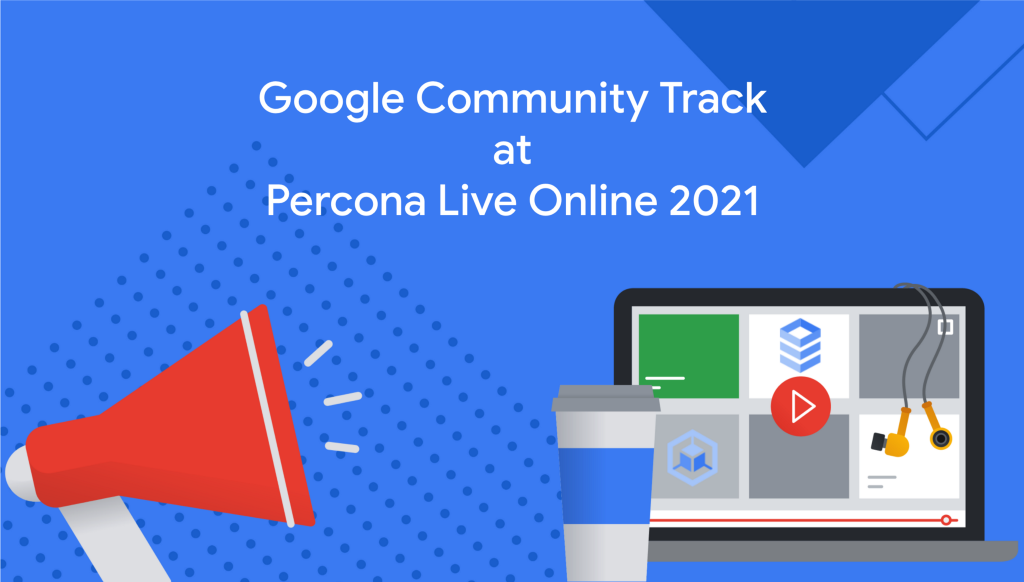 Don't miss these talks on the Google community track at Percona Live Online