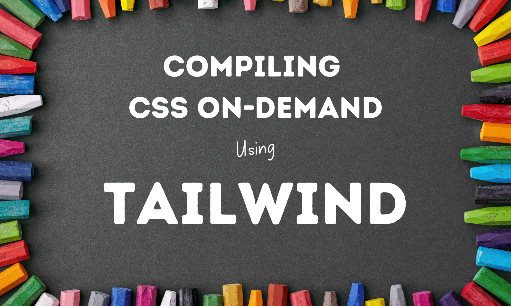 Compile CSS On-demand with the Latest Tailwind Compiler