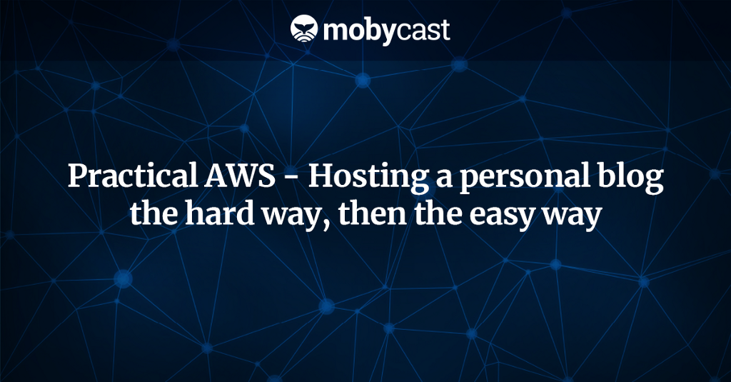 Practical AWS — Hosting a personal blog the hard way, then