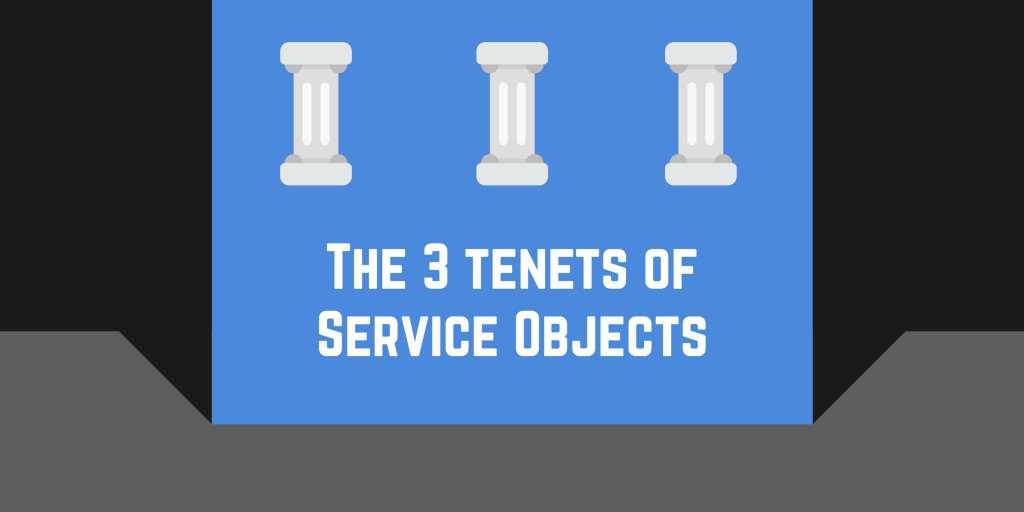 The 3 Tenets of Service Objects