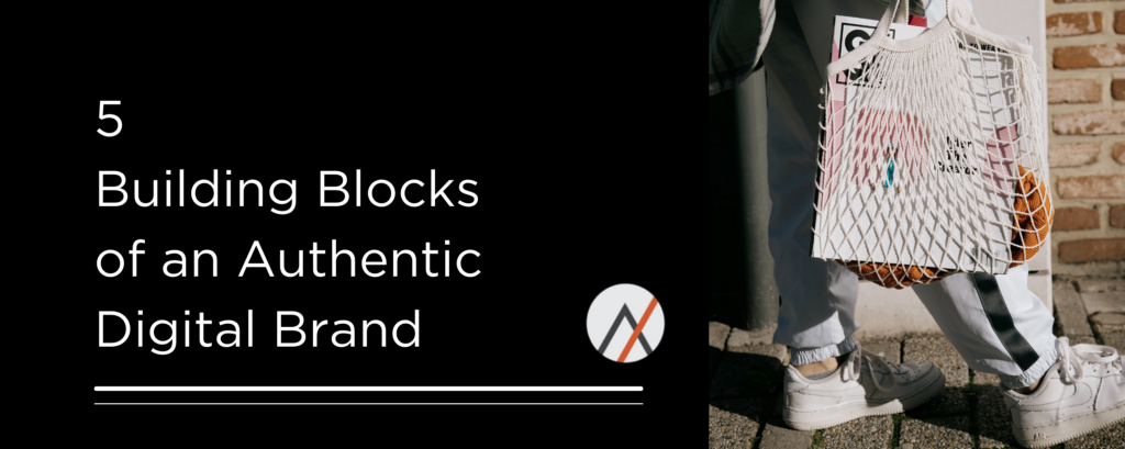 5 Building Blocks of an Authentic Digital Brand