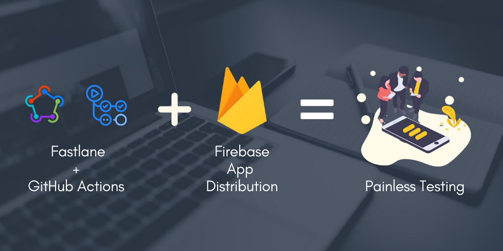 Quickly distribute app with Firebase App Distribution using GitHub Actions + Fastlane