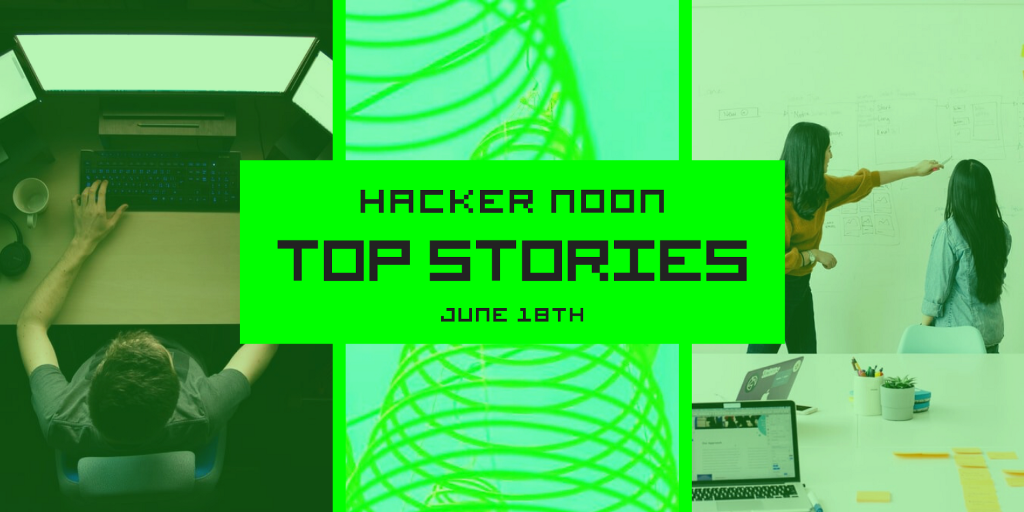 Top tech stories published on Hacker Noon on June 18th. 