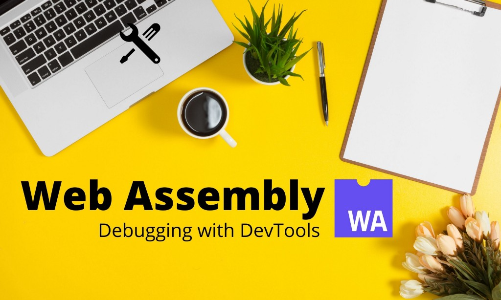 Debugging WebAssembly with Chrome DevTools