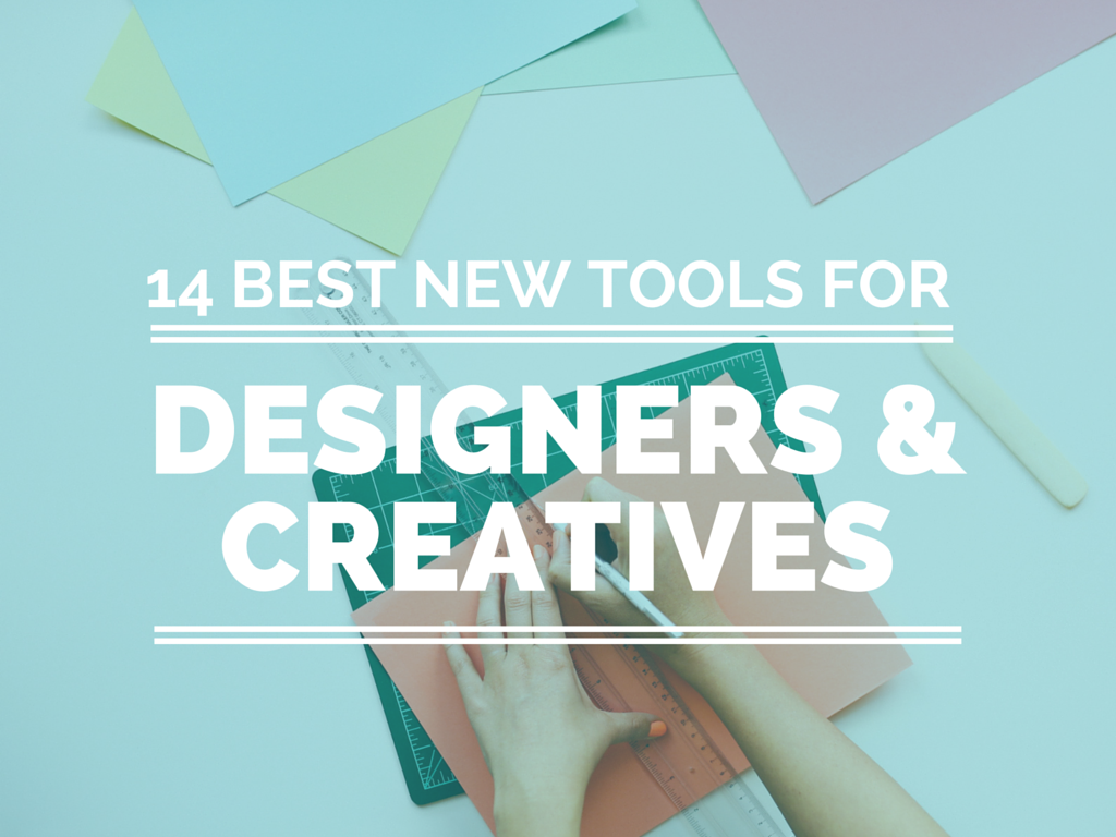 14 Incredible New Tools & Apps for Designers & Creative People!