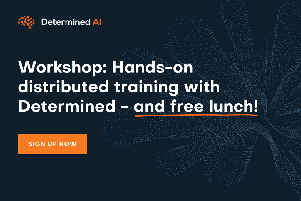 Hands-on Distributed Training with Determined AI, a Breakthrough Algorithm, Coded Bias… and More!