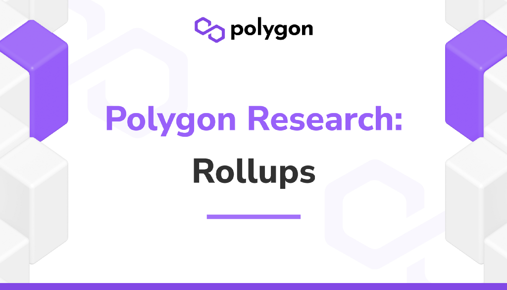 [Polygon] Polygon Research: Ethereum Scaling with Rollups - AZCoin News