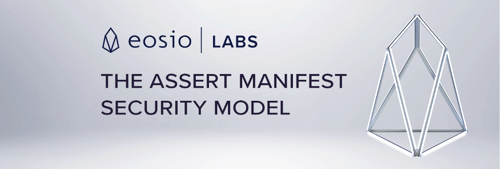 EOSIO Labs™ Release: The Assert Manifest Security Model