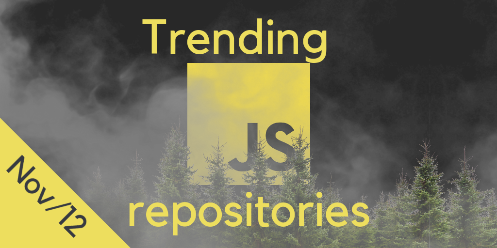 25 monthly most popular JS repositories on GitHub. November 12