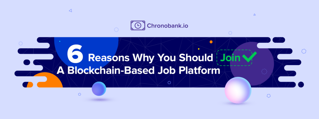 Six Reasons Why You Should Join A Blockchain-Based Job Platform