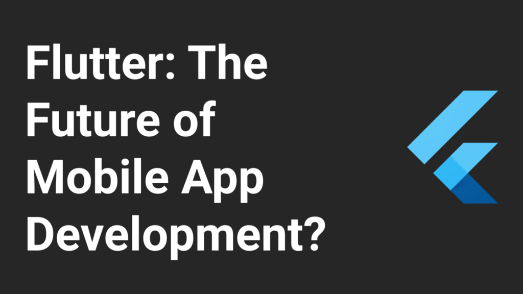 Why I think Flutter is the future of mobile app development