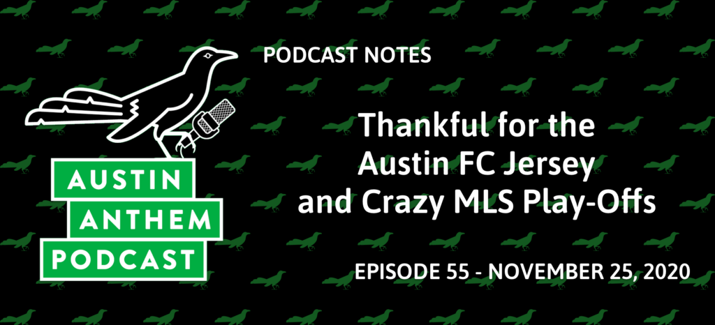 Podcast 55: Thankful for the Austin FC Jersey and Crazy MLS Play-Offs
