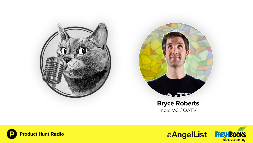 Product Hunt Radio: Rethinking the traditional VC model with Bryce of Indie.VC